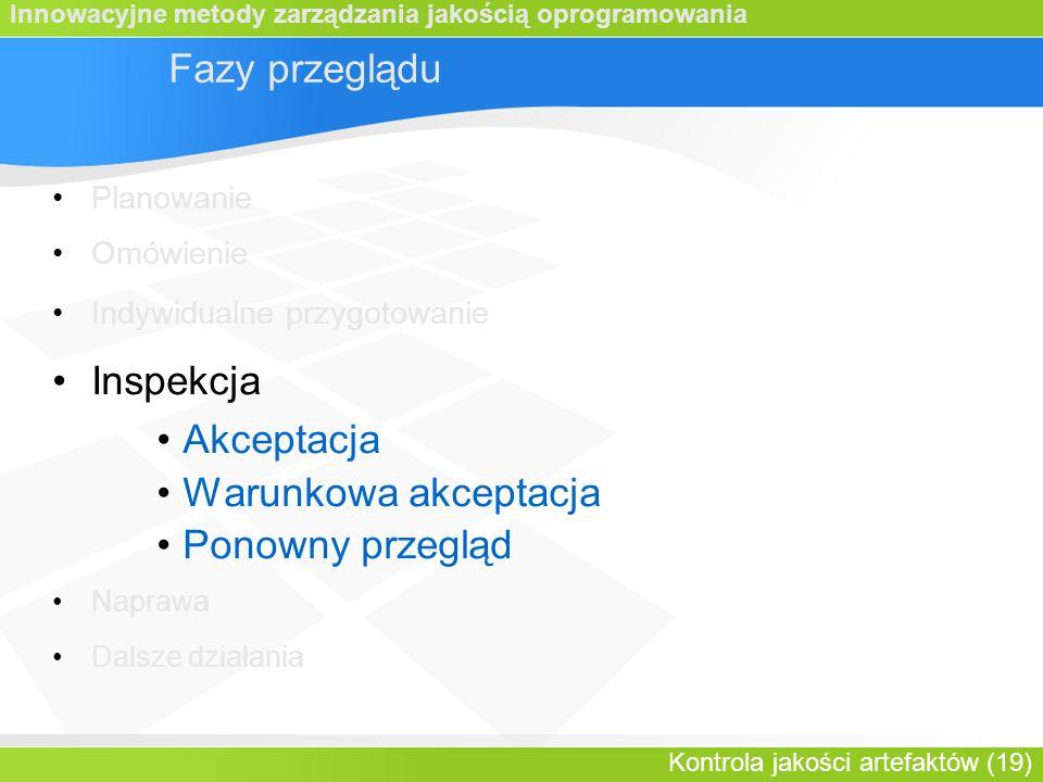 Innowacyjne metody zarządzania jakością oprogramowania Kontrola jakości artefaktów (19) Fazy przeglądu Planowanie Omówienie Indywidualne przygotowanie