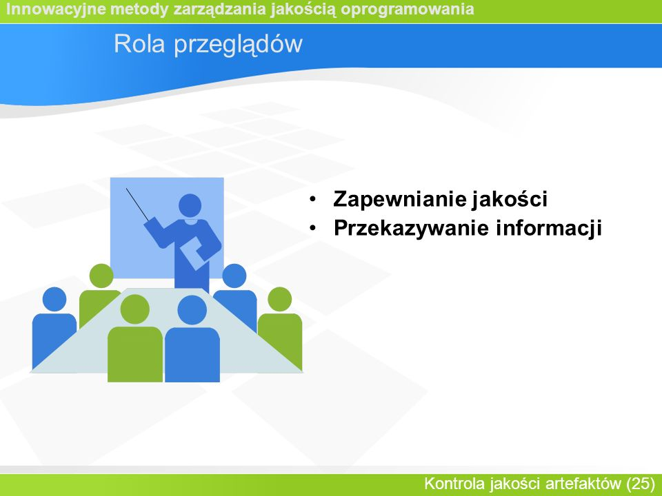 Innowacyjne metody zarządzania jakością oprogramowania Kontrola jakości artefaktów (25) Rola przeglądów Zapewnianie jakości Przekazywanie informacji