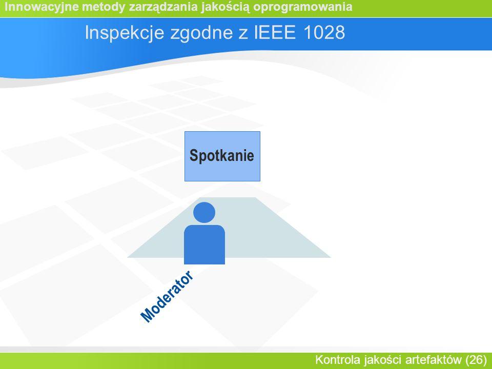 Innowacyjne metody zarządzania jakością oprogramowania Kontrola jakości artefaktów (26) Spotkanie Inspekcje zgodne z IEEE 1028 Moderator