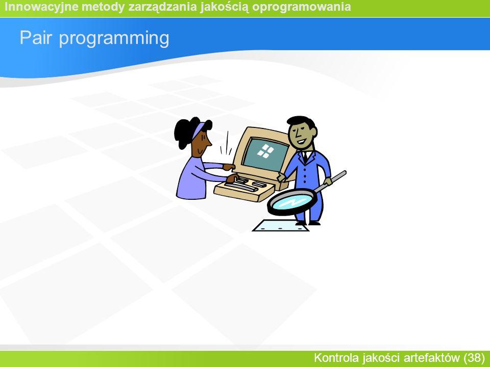 Innowacyjne metody zarządzania jakością oprogramowania Kontrola jakości artefaktów (38) Pair programming