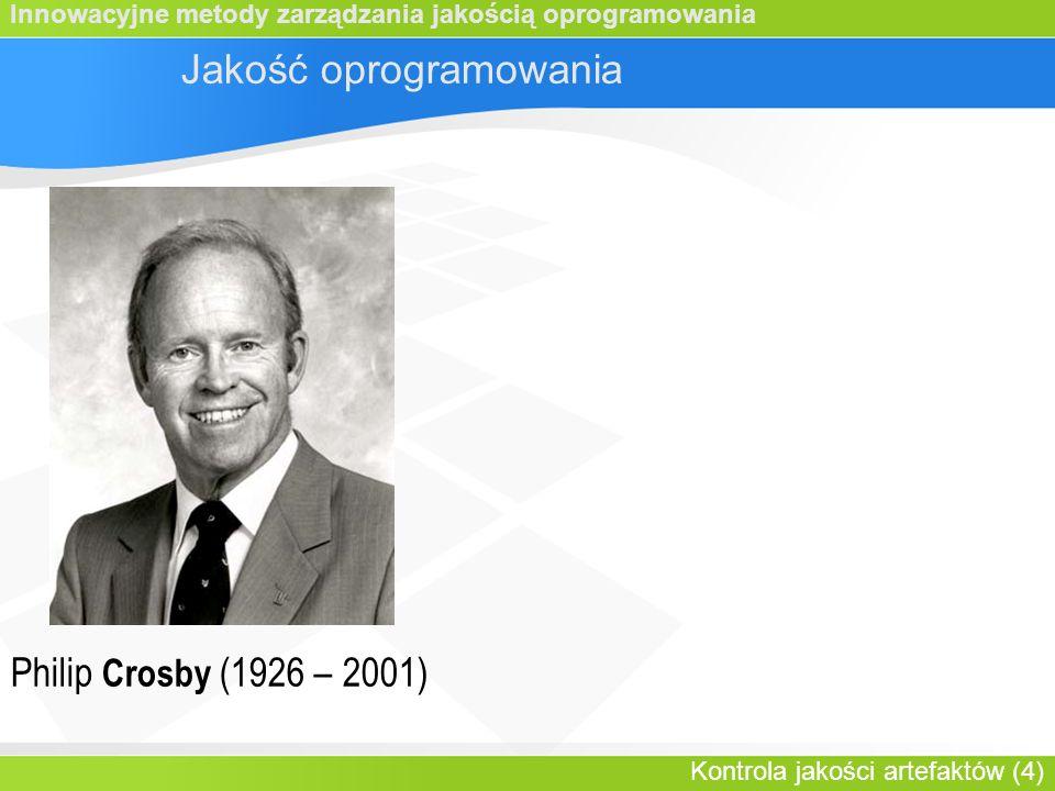 Innowacyjne metody zarządzania jakością oprogramowania Kontrola jakości artefaktów (4) Jakość oprogramowania Philip Crosby (1926 – 2001)