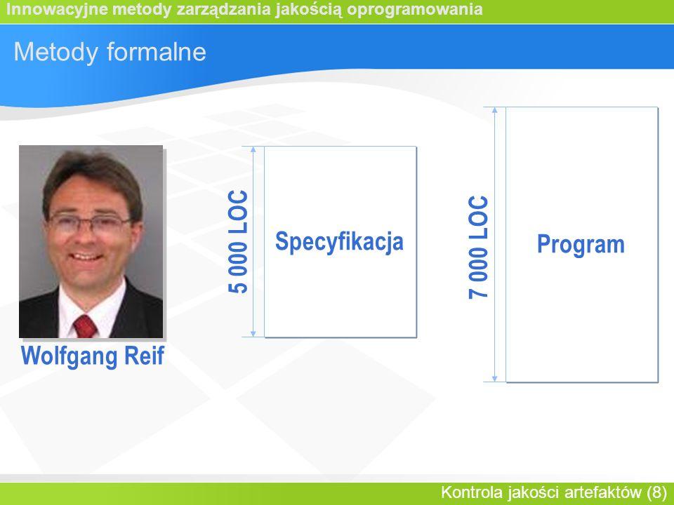 Innowacyjne metody zarządzania jakością oprogramowania Kontrola jakości artefaktów (8) Metody formalne Wolfgang Reif Program Specyfikacja 7 000 LOC 5 000 LOC