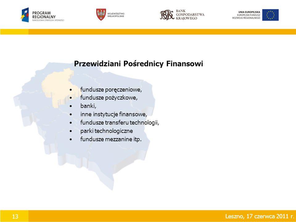13 Przewidziani Pośrednicy Finansowi fundusze poręczeniowe, fundusze pożyczkowe, banki, inne instytucje finansowe, fundusze transferu technologii, parki technologiczne fundusze mezzanine itp.