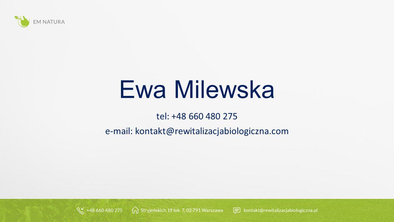 Ewa Milewska tel: +48 660 480 275 e-mail: kontakt@rewitalizacjabiologiczna.com