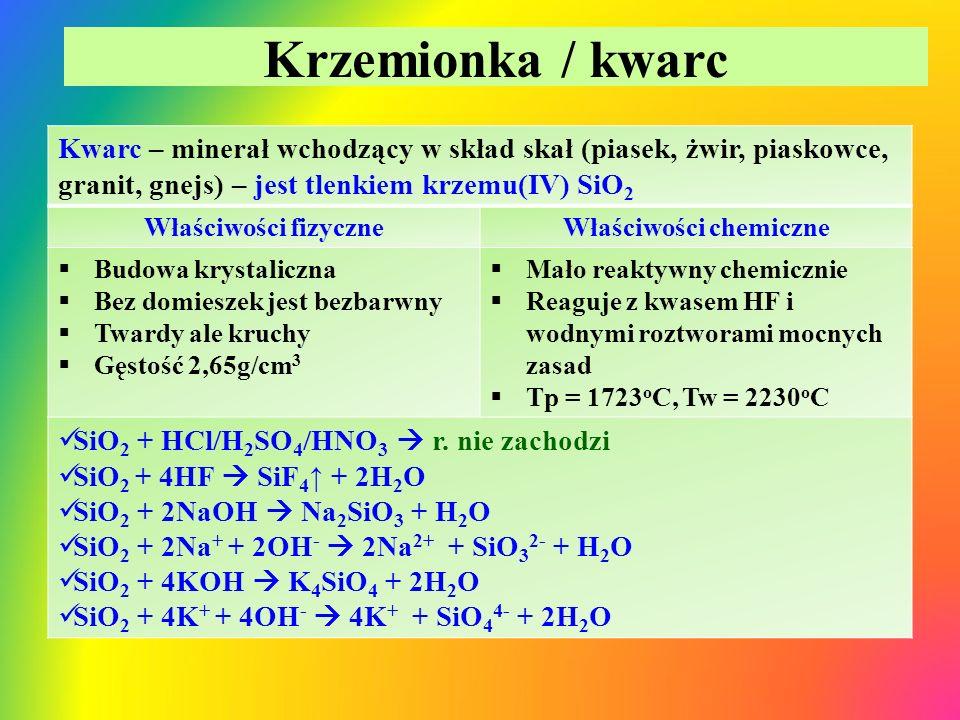 Krzemionka / kwarc Kwarc – minerał wchodzący w skład skał (piasek, żwir, piaskowce, granit, gnejs) – jest tlenkiem krzemu(IV) SiO 2 Właściwości fizycz