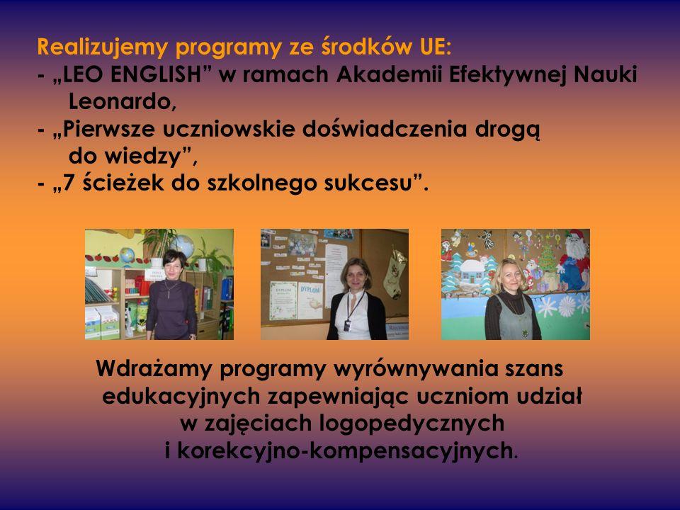 """Realizujemy programy ze środków UE: - """"LEO ENGLISH w ramach Akademii Efektywnej Nauki Leonardo, - """"Pierwsze uczniowskie doświadczenia drogą do wiedzy , - """"7 ścieżek do szkolnego sukcesu ."""