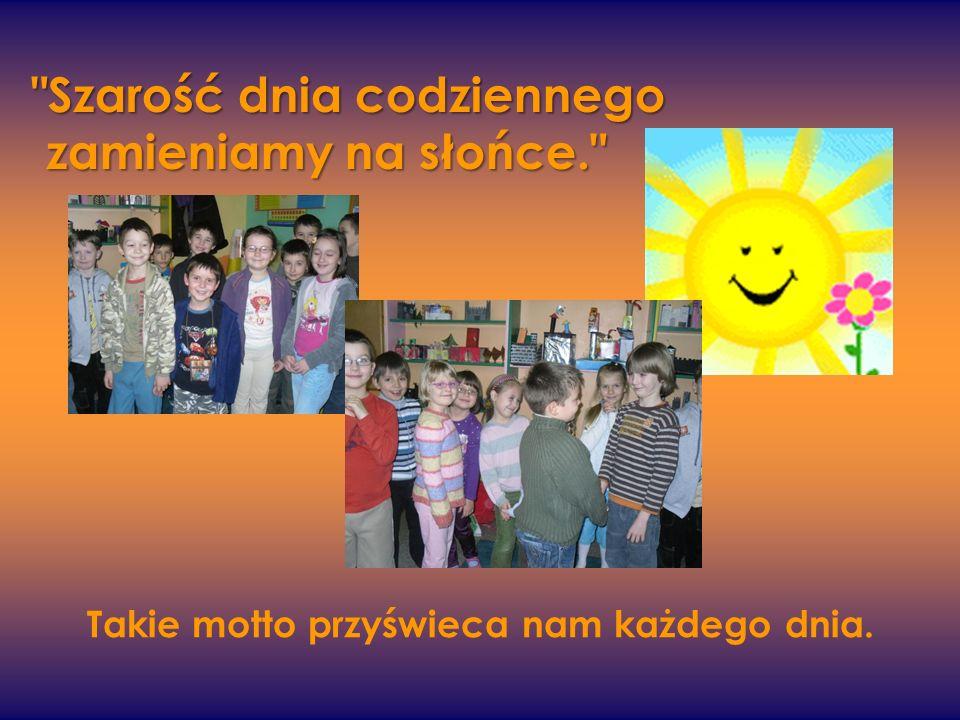Takie motto przyświeca nam każdego dnia. Szarość dnia codziennego zamieniamy na słońce.