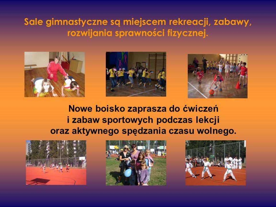 Sale gimnastyczne są miejscem rekreacji, zabawy, rozwijania sprawności fizycznej. Nowe boisko zaprasza do ćwiczeń i zabaw sportowych podczas lekcji or