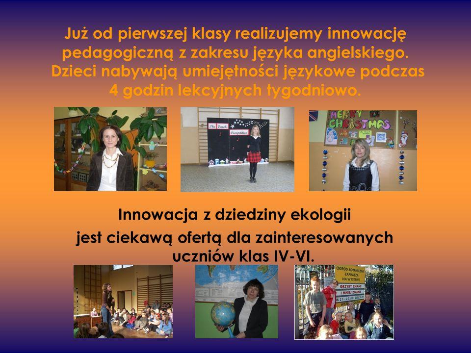 Już od pierwszej klasy realizujemy innowację pedagogiczną z zakresu języka angielskiego. Dzieci nabywają umiejętności językowe podczas 4 godzin lekcyj