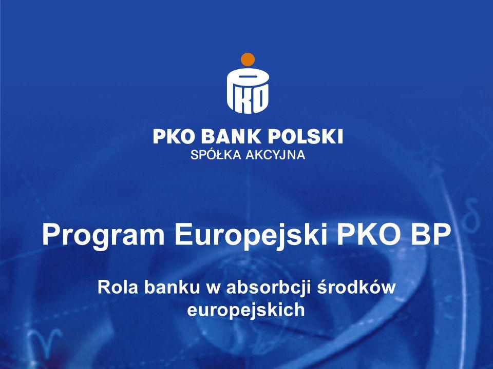 Program Europejski PKO BP Rola banku w absorbcji środków europejskich