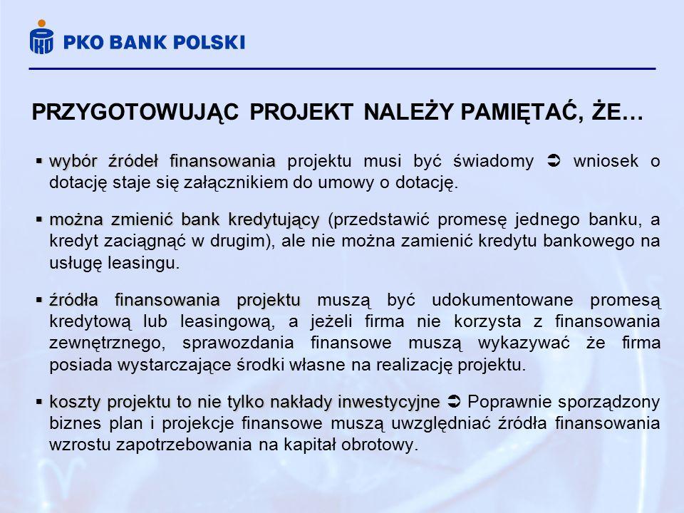 PRZYGOTOWUJĄC PROJEKT NALEŻY PAMIĘTAĆ, ŻE…  wybór źródeł finansowania  wybór źródeł finansowania projektu musi być świadomy  wniosek o dotację staje się załącznikiem do umowy o dotację.