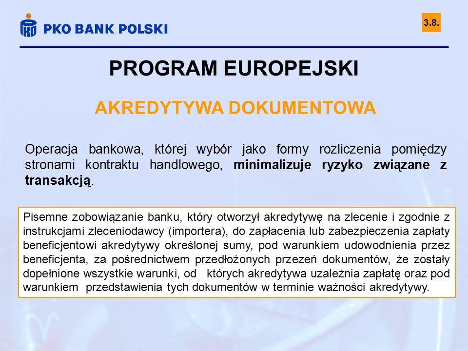 PROGRAM EUROPEJSKI AKREDYTYWA DOKUMENTOWA Operacja bankowa, której wybór jako formy rozliczenia pomiędzy stronami kontraktu handlowego, minimalizuje ryzyko związane z transakcją.