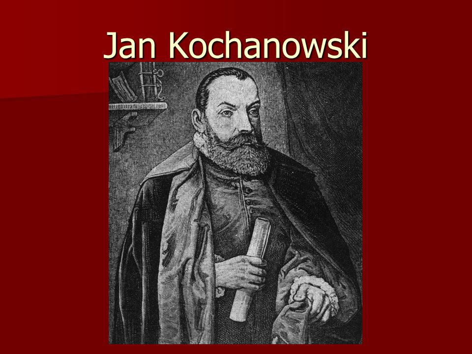Kochanowski Jest uważany za jednego z najwybitniejszych polskich poetów okresu Odrodzenia.