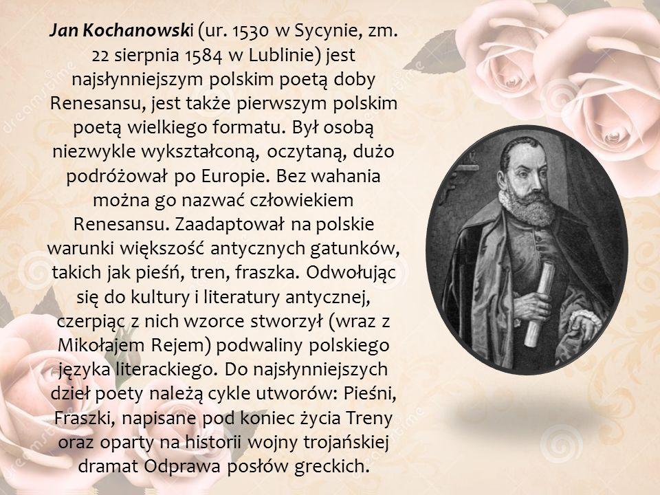 Jan Kochanowski (ur. 1530 w Sycynie, zm.