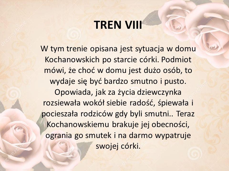 TREN VIII W tym trenie opisana jest sytuacja w domu Kochanowskich po starcie córki.