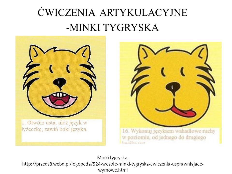 ĆWICZENIA ARTYKULACYJNE -MINKI TYGRYSKA Minki tygryska: http://przeds8.webd.pl/logopeda/524-wesole-minki-tygryska-cwiczenia-usprawniajace- wymowe.html