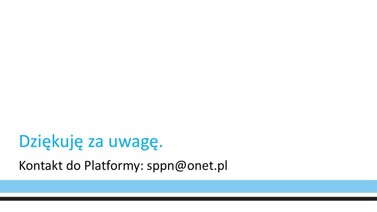 Dziękuję za uwagę. Kontakt do Platformy: sppn@onet.pl