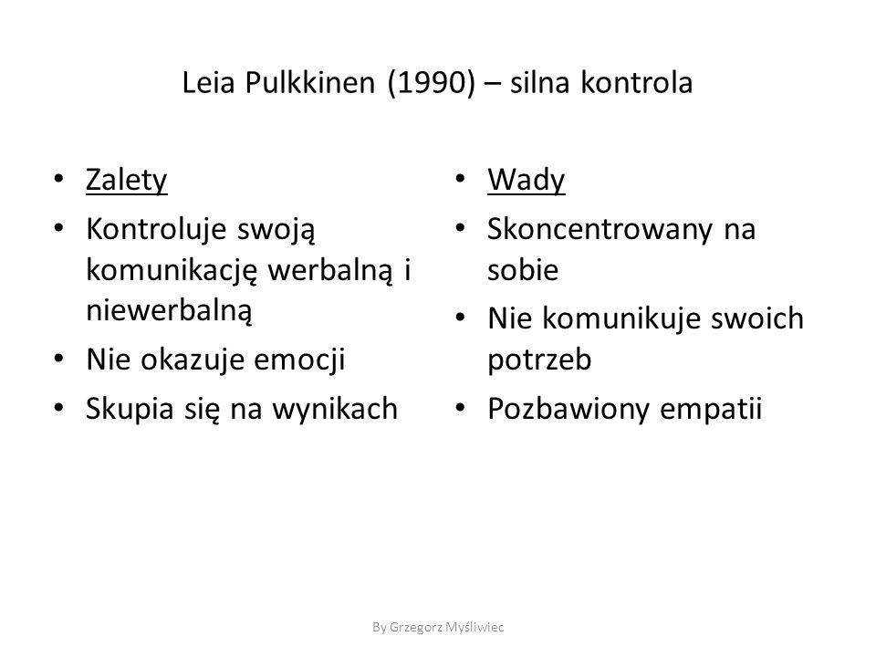 Leia Pulkkinen (1990) – silna kontrola Zalety Kontroluje swoją komunikację werbalną i niewerbalną Nie okazuje emocji Skupia się na wynikach Wady Skoncentrowany na sobie Nie komunikuje swoich potrzeb Pozbawiony empatii By Grzegorz Myśliwiec