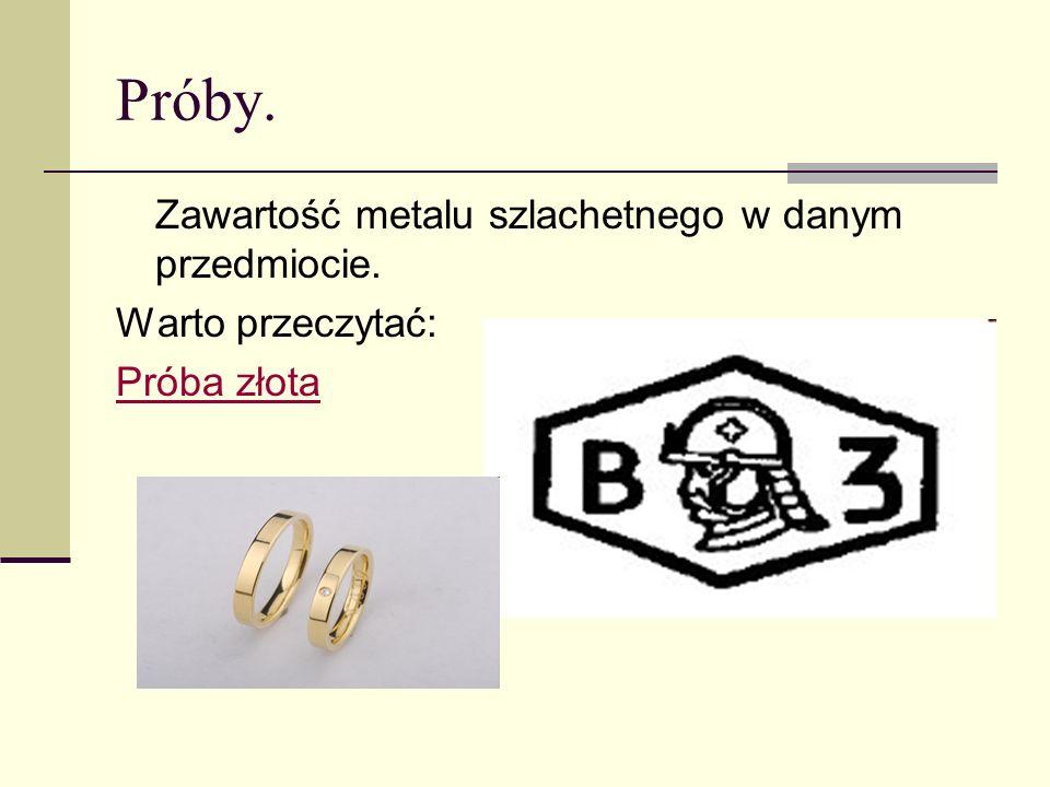 Próby. Zawartość metalu szlachetnego w danym przedmiocie. Warto przeczytać: Próba złota