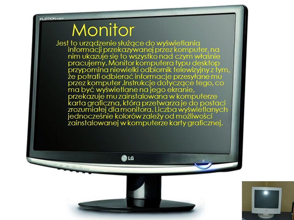 Jest to urządzenie służące do wyświetlania informacji przekazywanej przez komputer, na nim ukazuje się to wszystko nad czym właśnie pracujemy.