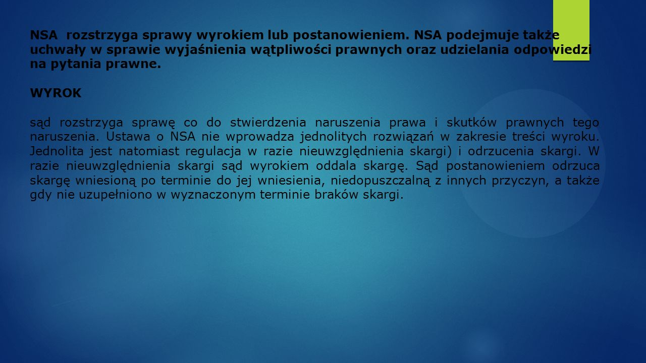 NSA rozstrzyga sprawy wyrokiem lub postanowieniem. NSA podejmuje także uchwały w sprawie wyjaśnienia wątpliwości prawnych oraz udzielania odpowiedzi n