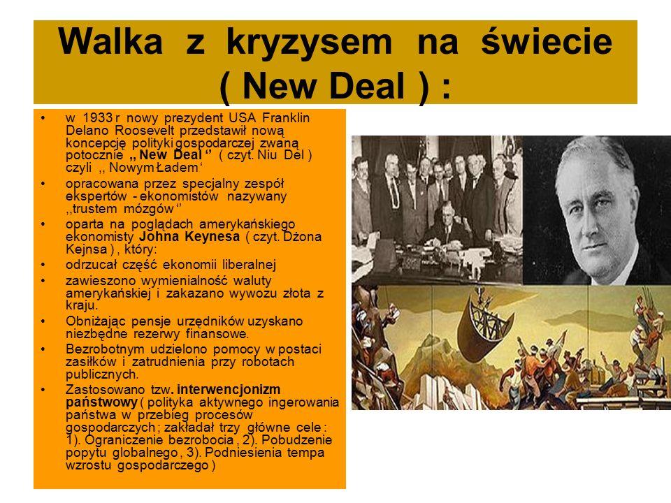 Walka z kryzysem na świecie ( New Deal ) : w 1933 r nowy prezydent USA Franklin Delano Roosevelt przedstawił nową koncepcję polityki gospodarczej zwaną potocznie,, New Deal '' ( czyt.