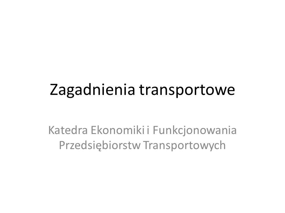 Zagadnienia transportowe Katedra Ekonomiki i Funkcjonowania Przedsiębiorstw Transportowych