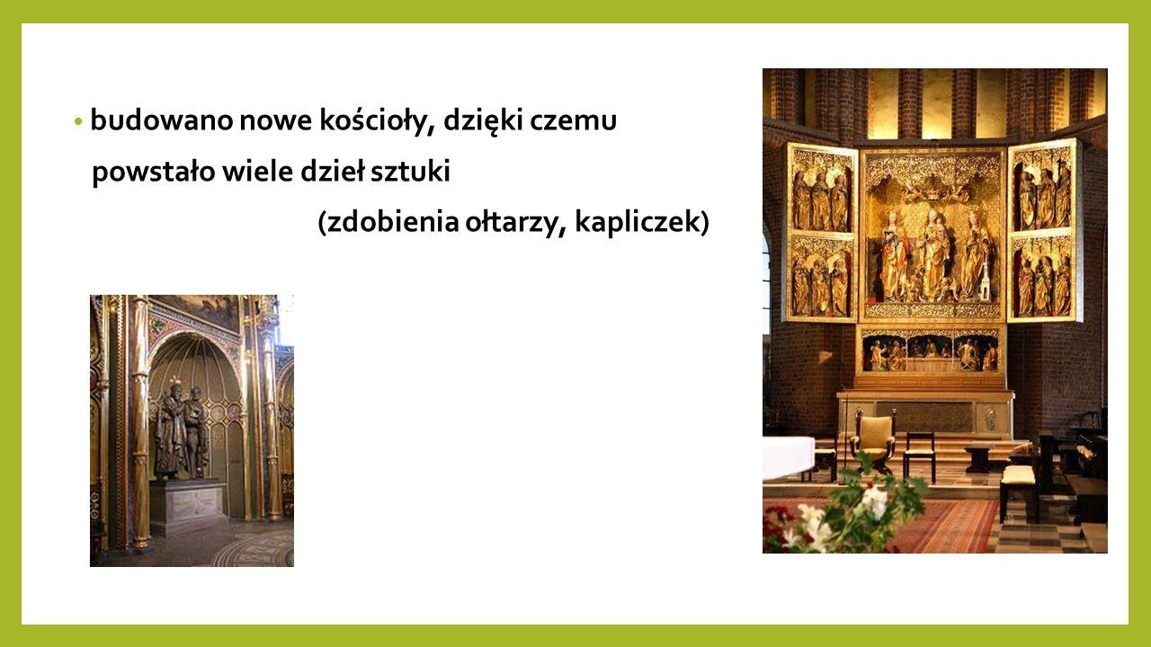 budowano nowe kościoły, dzięki czemu powstało wiele dzieł sztuki (zdobienia ołtarzy, kapliczek)