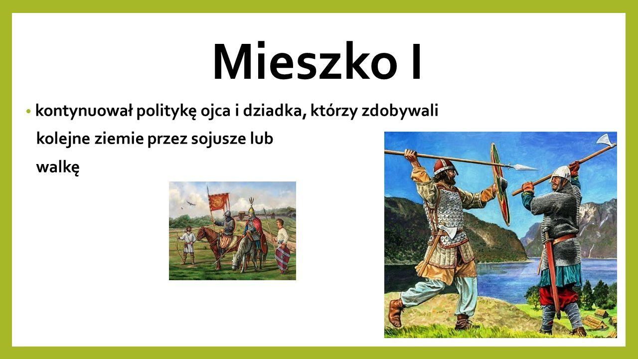 Mieszko I był sprytnym politykiem wchodził w sojusze nawet z wrogami lub walczył z sojusznikami, jeśli tylko mógł coś zyskać dla swojego Księstwa
