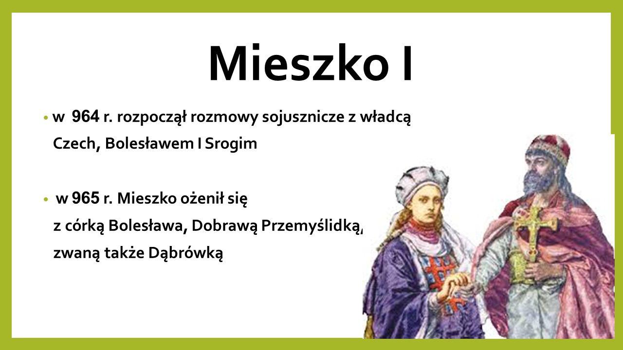 Mieszko I w 964 r. rozpoczął rozmowy sojusznicze z władcą Czech, Bolesławem I Srogim w 965 r.