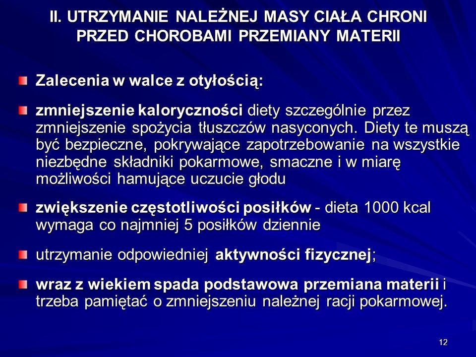 12 II. UTRZYMANIE NALEŻNEJ MASY CIAŁA CHRONI PRZED CHOROBAMI PRZEMIANY MATERII Zalecenia w walce z otyłością: zmniejszenie kaloryczności diety szczegó