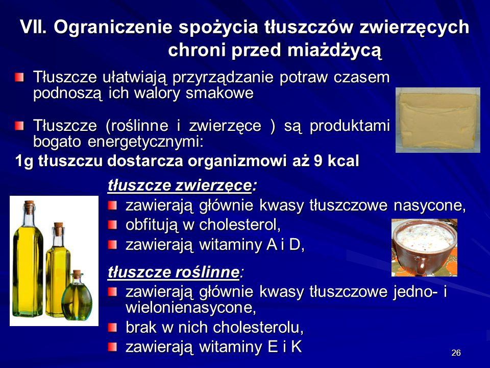 26 VII. Ograniczenie spożycia tłuszczów zwierzęcych chroni przed miażdżycą Tłuszcze ułatwiają przyrządzanie potraw czasem podnoszą ich walory smakowe