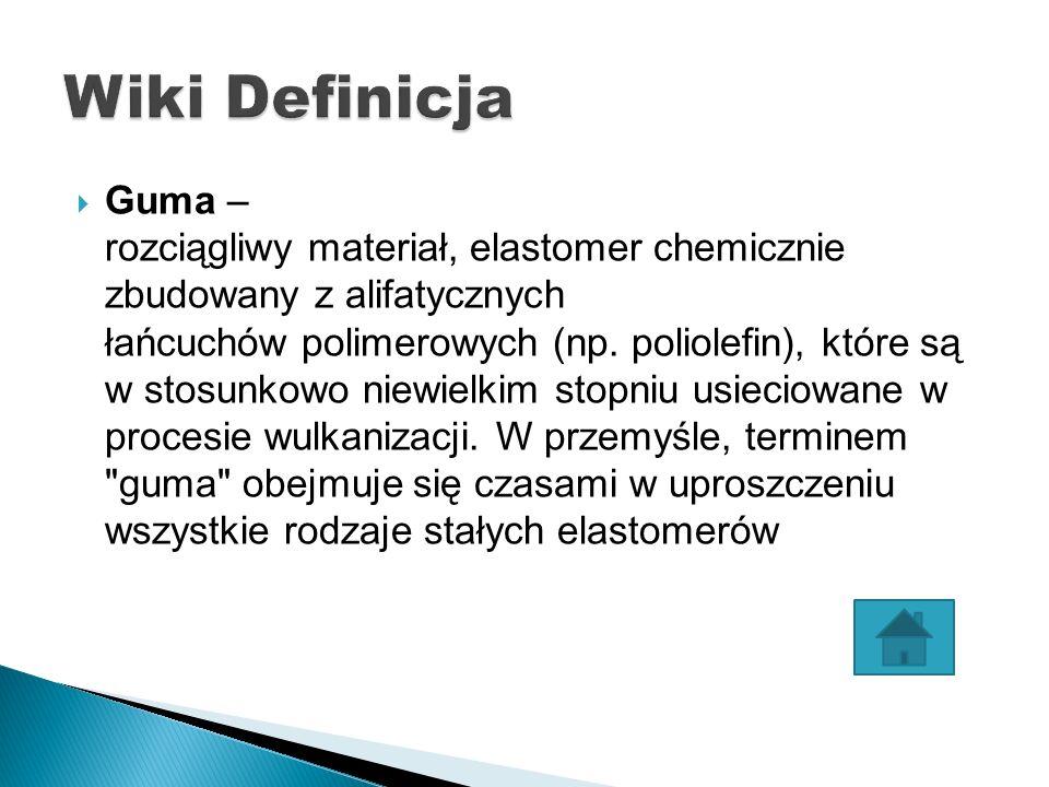  Guma – rozciągliwy materiał, elastomer chemicznie zbudowany z alifatycznych łańcuchów polimerowych (np.