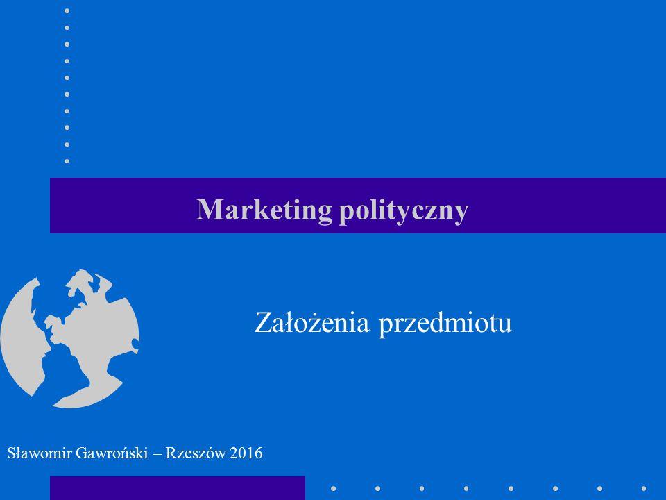 Marketing polityczny Założenia przedmiotu Sławomir Gawroński – Rzeszów 2016