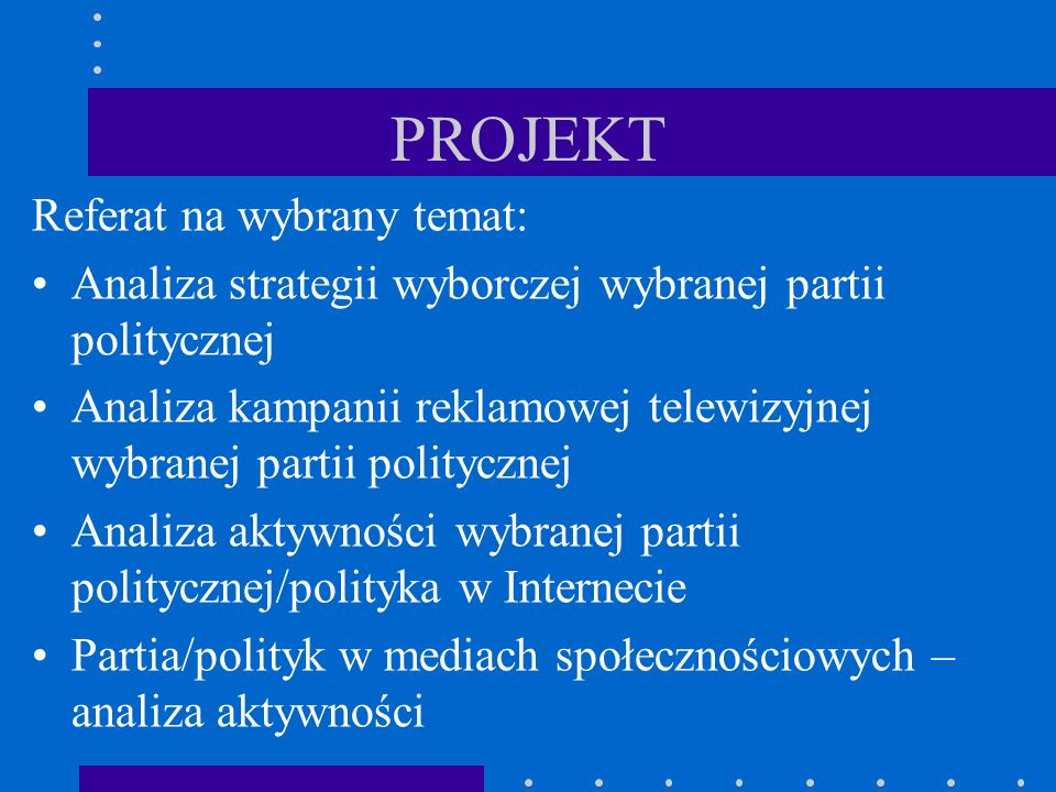 PROJEKT Referat na wybrany temat: Analiza strategii wyborczej wybranej partii politycznej Analiza kampanii reklamowej telewizyjnej wybranej partii pol