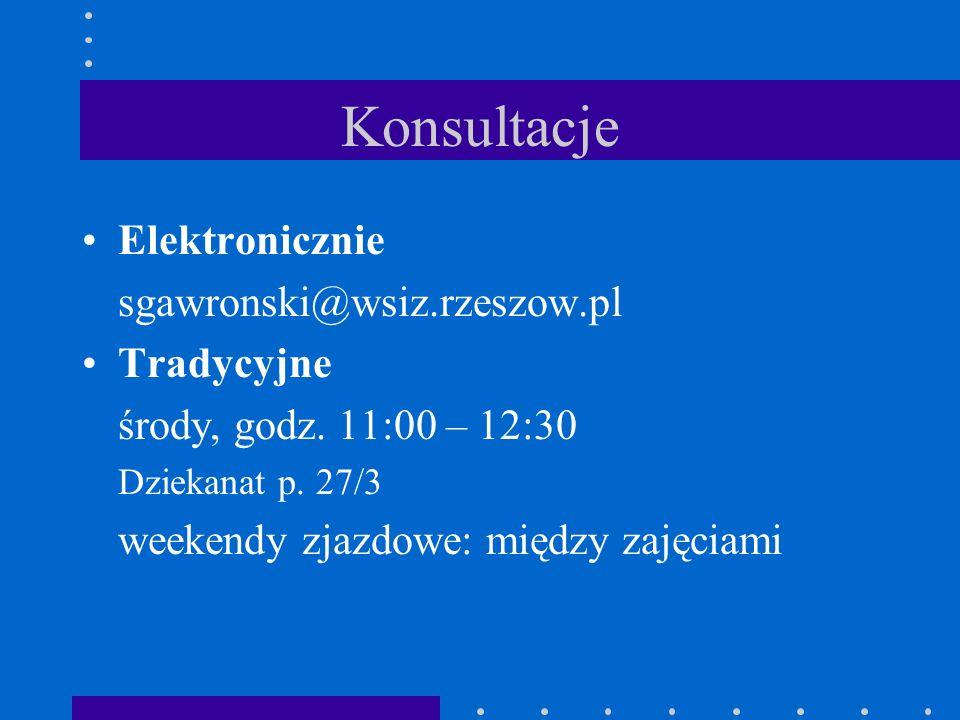 Konsultacje Elektronicznie sgawronski@wsiz.rzeszow.pl Tradycyjne środy, godz. 11:00 – 12:30 Dziekanat p. 27/3 weekendy zjazdowe: między zajęciami