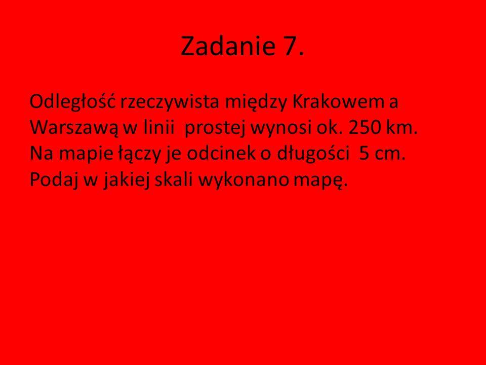 Zadanie 7.Odległość rzeczywista między Krakowem a Warszawą w linii prostej wynosi ok.