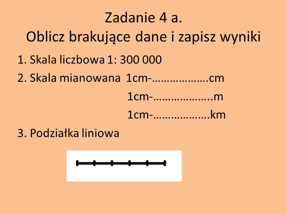 Zadanie 4 a.Oblicz brakujące dane i zapisz wyniki 1.