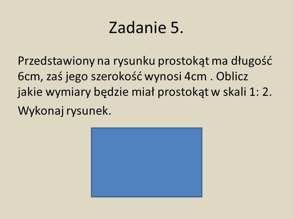 Zadanie 5.Przedstawiony na rysunku prostokąt ma długość 6cm, zaś jego szerokość wynosi 4cm.