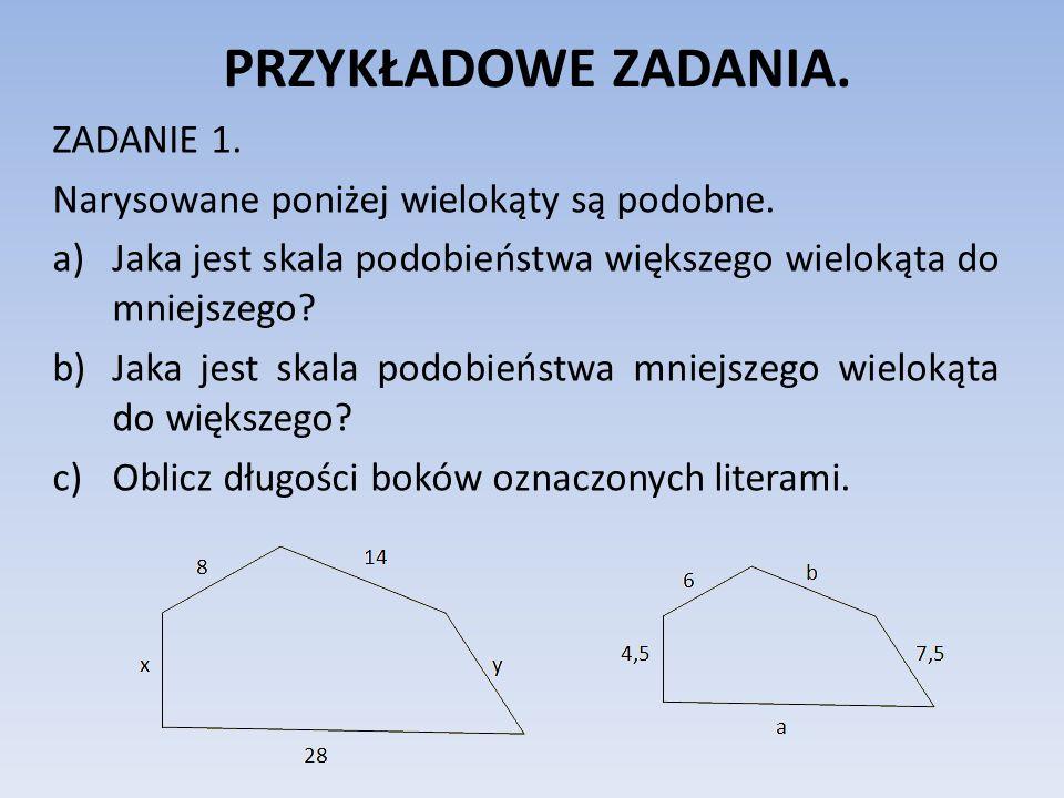 PRZYKŁADOWE ZADANIA. ZADANIE 1. Narysowane poniżej wielokąty są podobne. a)Jaka jest skala podobieństwa większego wielokąta do mniejszego? b)Jaka jest