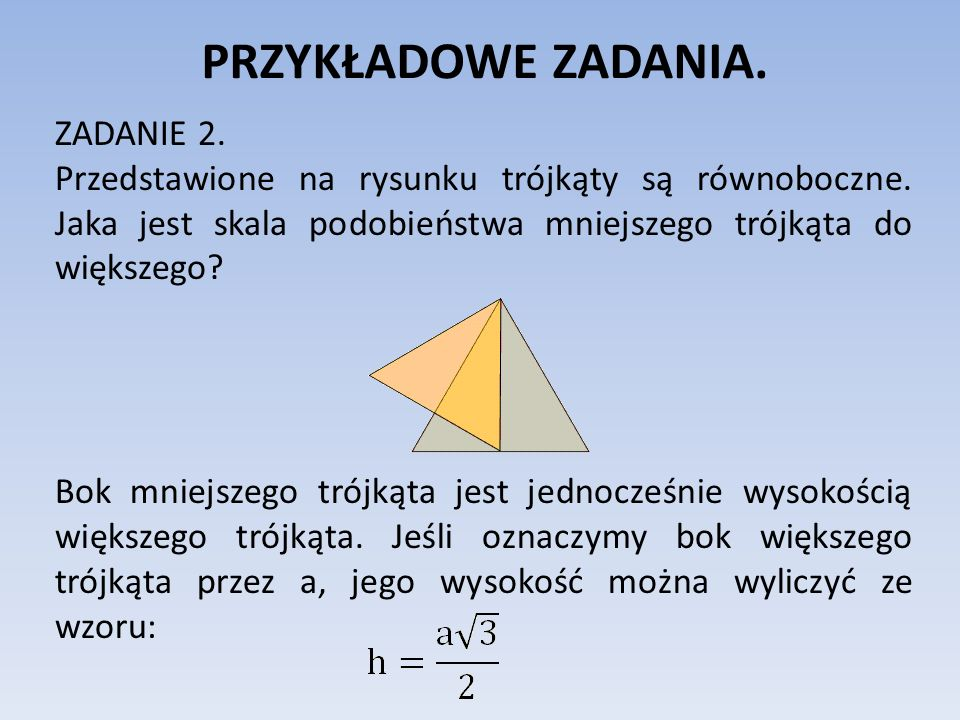 PRZYKŁADOWE ZADANIA. ZADANIE 2. Przedstawione na rysunku trójkąty są równoboczne. Jaka jest skala podobieństwa mniejszego trójkąta do większego? Bok m