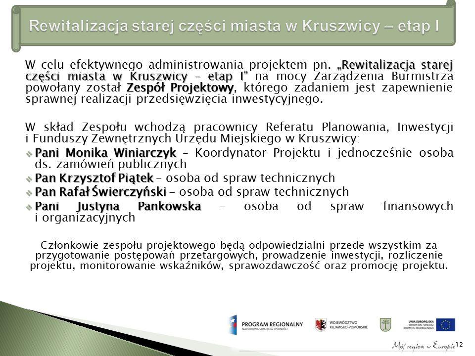 """""""Rewitalizacja starej części miasta w Kruszwicy – etap I Zespół Projektowy W celu efektywnego administrowania projektem pn."""