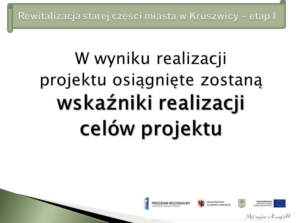 W wyniku realizacji projektu osiągnięte zostaną wskaźniki realizacji celów projektu 22