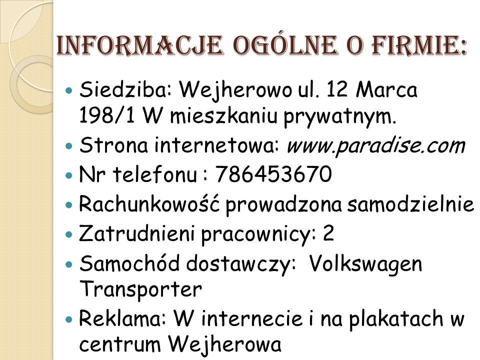 Informacje ogólne o firmie: Siedziba: Wejherowo ul. 12 Marca 198/1 W mieszkaniu prywatnym. Strona internetowa: www.paradise.com Nr telefonu : 78645367