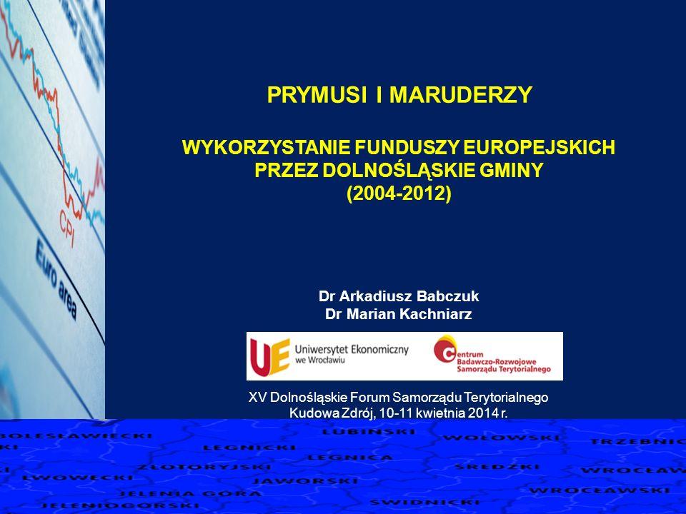 PRYMUSI I MARUDERZY WYKORZYSTANIE FUNDUSZY EUROPEJSKICH PRZEZ DOLNOŚLĄSKIE GMINY (2004-2012) Dr Arkadiusz Babczuk Dr Marian Kachniarz XV Dolnośląskie