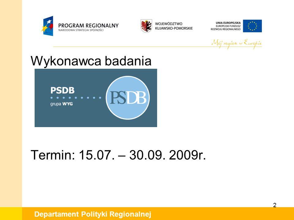 Departament Polityki Regionalnej Wykonawca badania Termin: 15.07. – 30.09. 2009r. 2