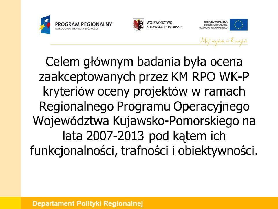 Departament Polityki Regionalnej Celem gł ó wnym badania była ocena zaakceptowanych przez KM RPO WK-P kryteri ó w oceny projekt ó w w ramach Regionalnego Programu Operacyjnego Wojew ó dztwa Kujawsko-Pomorskiego na lata 2007-2013 pod kątem ich funkcjonalności, trafności i obiektywności.