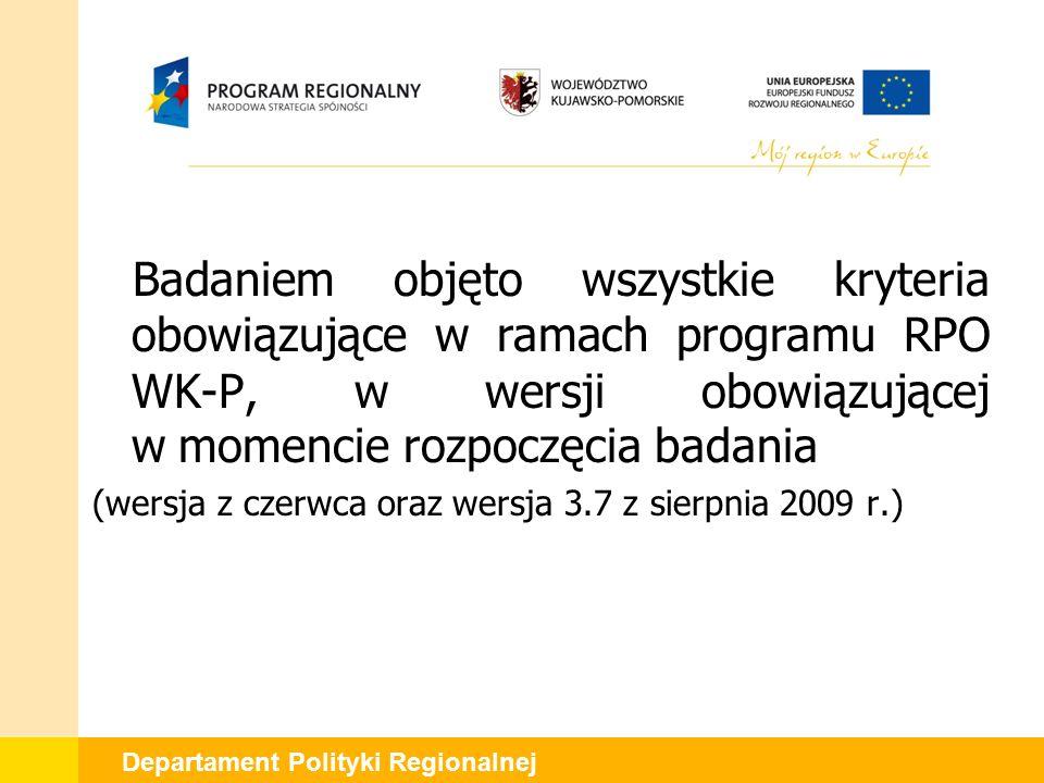 Departament Polityki Regionalnej Badaniem objęto wszystkie kryteria obowiązujące w ramach programu RPO WK-P, w wersji obowiązującej w momencie rozpoczęcia badania (wersja z czerwca oraz wersja 3.7 z sierpnia 2009 r.)