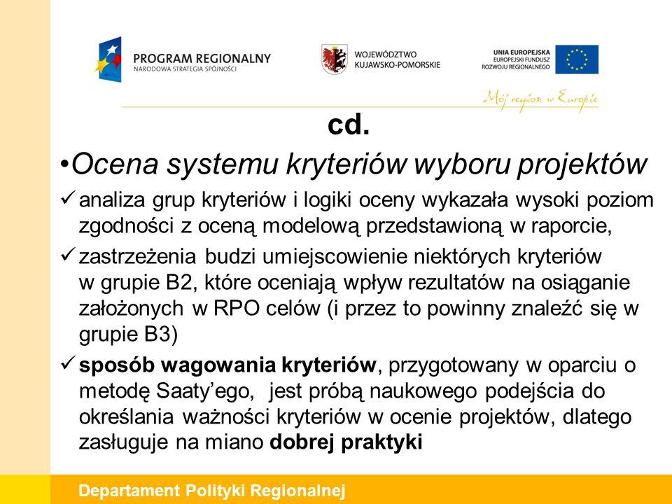 Departament Polityki Regionalnej cd. Ocena systemu kryteriów wyboru projektów analiza grup kryteriów i logiki oceny wykazała wysoki poziom zgodności z