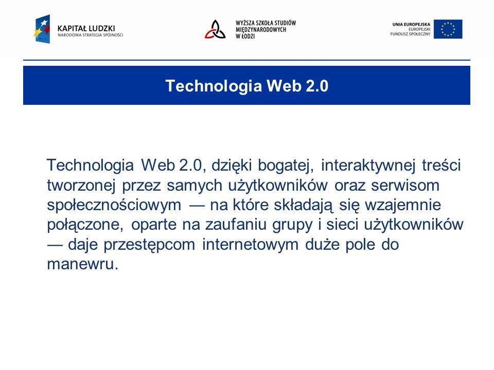 Technologia Web 2.0 Technologia Web 2.0, dzięki bogatej, interaktywnej treści tworzonej przez samych użytkowników oraz serwisom społecznościowym ― na